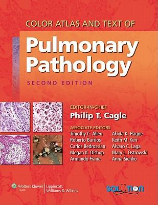 Color Atlas and Text of Pulmonary Pathology By Cagle, Philip T., M.D. (EDT)/ Allen, Timothy C. (EDT)/ Barrios, Roberto, M.D. (EDT)/ Bedrossian, Carlos, M.D. (EDT)/ Dishop, Megan K., M.D. (EDT)