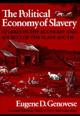 The Political Economy of Slavery By Genovese, Eugene D.