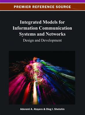 Integrated Models for Information Communication Systems and Networks By Atayero, Aderemi Aaron Anthony (EDT)/ Sheluhin, Oleg I. (EDT)